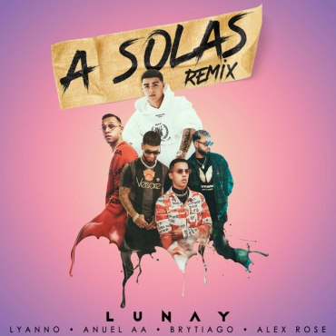SOLAS - Lunay Ft. Lyanno, Anuel AA, Brytiago & Alex Rose – A Solas (Official Remix)