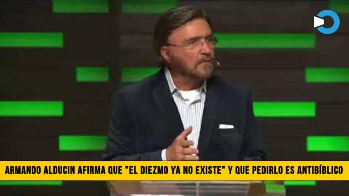 """Dr. Armando Alducin asegura que """"El Diezmo ya No Existe� y que pedirlo es Antibíblico"""