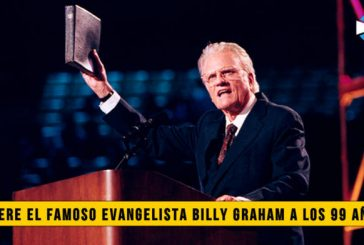 El Famoso Evangelista Billy Graham Muere a los 99 años