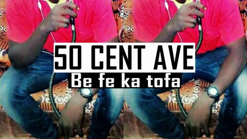 5 cent ave – Be ka tofa