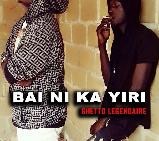 Ghetto Légendaire – Bai Ni Ka Yiri