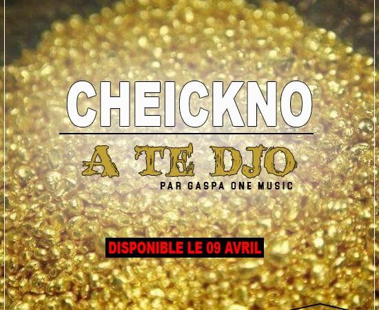 CHEICKNO – A TE DJÖ (Audio 2019)