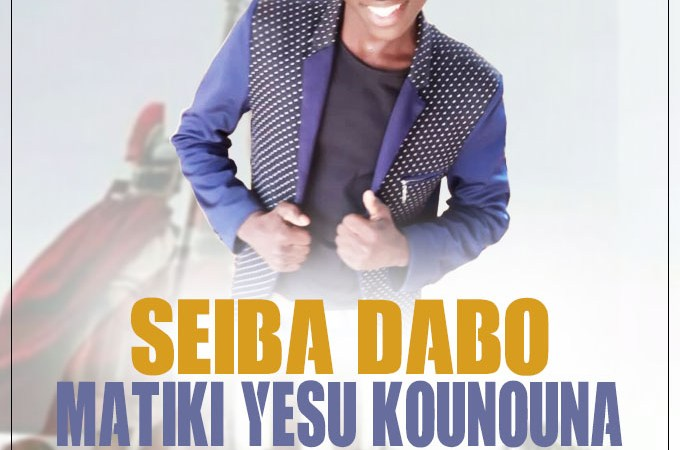 SEIBA DABO – MATIKI YESU KOUNOUNA