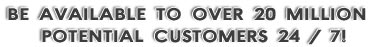 Be Available To over 20 million Potential Customer 24 / 7!