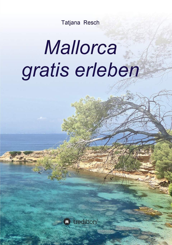Mallorca gratis erleben - Ein Reiseführer der etwas anderen Art