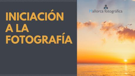 Curso Iniciación a la fotografía en Mallorca Fotográfica