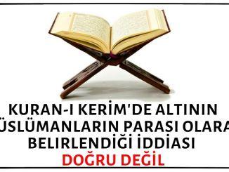 İslam Memiş'in Kuran-ı Kerim'de Altının Müslümanların Parası Olarak Belirlendiği İddiası Doğruyu Yansıtmıyor