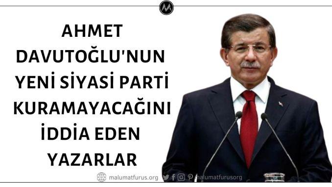 Eski Başbakan Ahmet Davutoğlu'nun Yeni Bir Siyasi Parti Kuramayacağını Öne Sürerek Yanılan Yazarlar