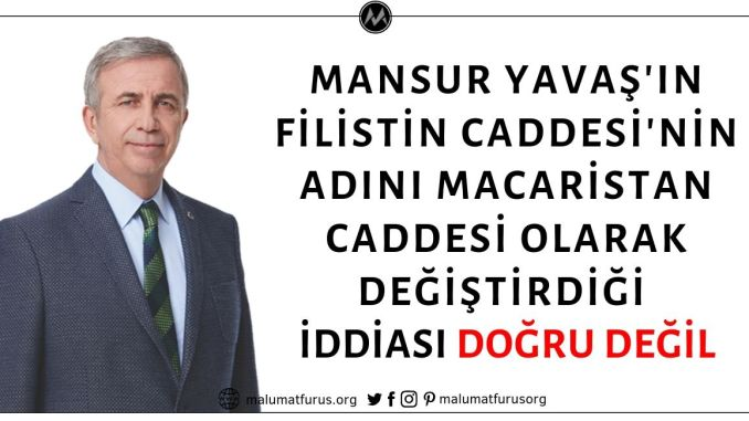 Ankara Büyükşehir Belediyesi Başkanı Mansur Yavaş'ın Filistin Caddesinin İsmini Macaristan Caddesi Olarak Değiştirdiği İddiası Asılsız