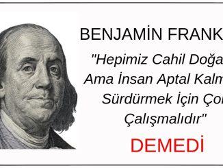 """""""Hepimiz Cahil Doğarız Ama İnsan Aptal Kalmak İçin Çok Çalışmalıdır"""" Sözünün Benjamin Franklin'e Ait Olduğu İddiası Doğru Değil"""