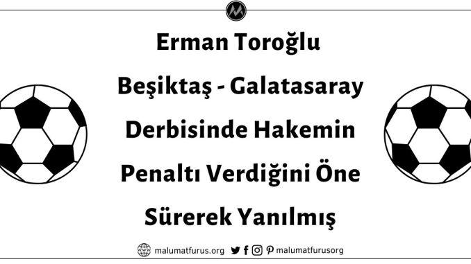 Erman Toroğlu Beşiktaş - Galatasaray Derbisinde Hakemin Penaltı Verdiğini Öne Sürerek Yanılmış