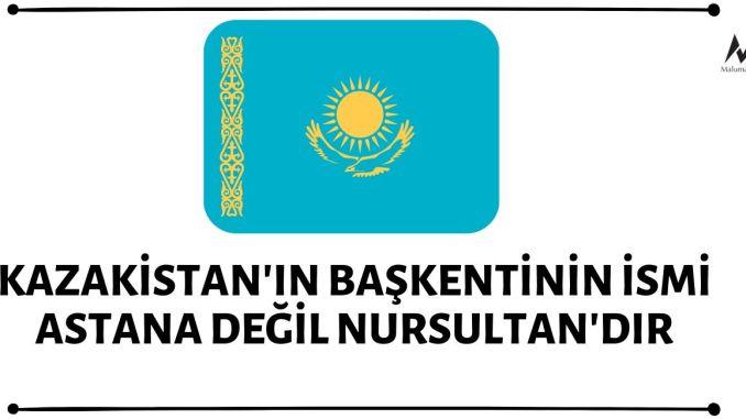 Kazakistan'ın başkenti Astana'nın ismi ise 2019 yılı Mart ayında Nursultan olarak değiştirilmiştir.