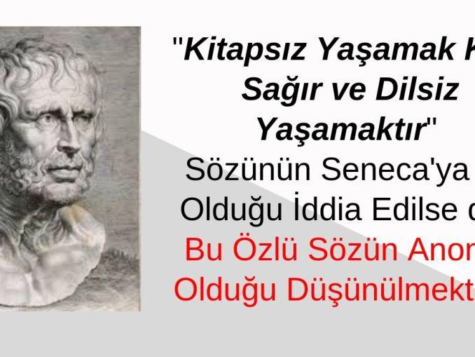 """""""Kitapsız Yaşamak Kör, Sağır ve Dilsiz Yaşamaktır"""" Sözünün Seneca'ya ve Atatürk'e Ait Olduğu İddiası Doğrulanamıyor"""