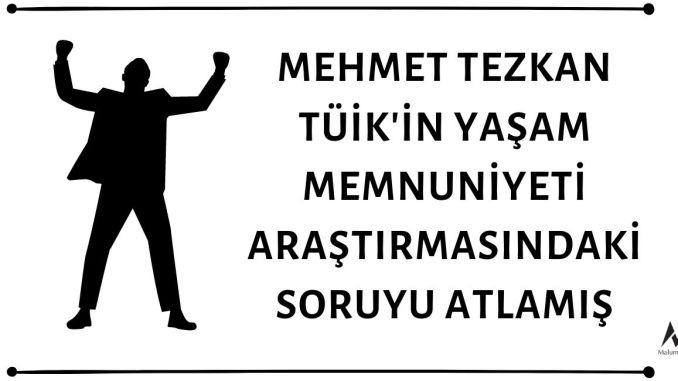 Mehmet Tezkan TÜİK'in Yaşam Memnuniyeti Araştırmasındaki Ekonomik Gelişmelerden Etkilenmeye Dair Soruyu Gözden Kaçırmış