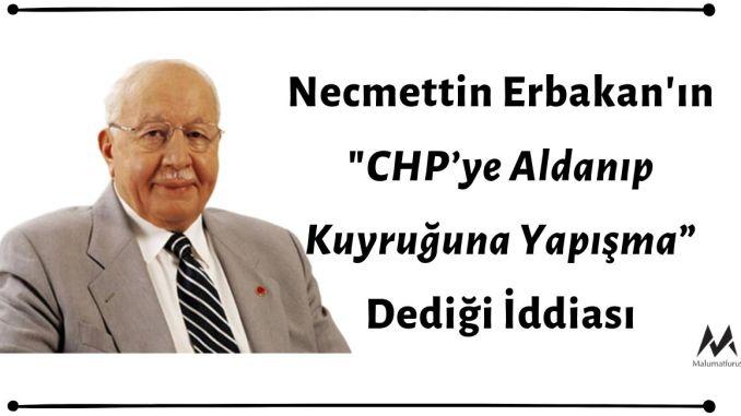 """Necmettin Erbakan'ın """"CHP'ye Aldanıp Kuyruğuna Yapışma"""" Dediği İddiası Asılsızdır"""