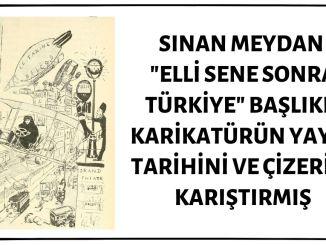"""Sinan Meydan """"Elli Sene Sonra Türkiye"""" Başlıklı Karikatürürün Yayın Tarihini ve Çizerini Yanlış Aktarmış"""