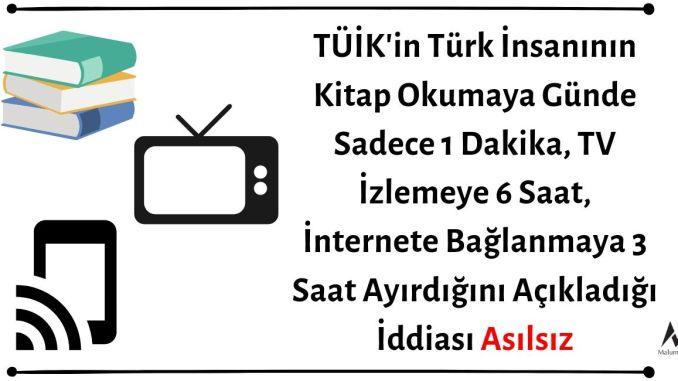 TÜİK'in Türk İnsanının Kitap Okumaya Günde Sadece 1 Dakika, TV İzlemeye 6 Saat, İnternete Bağlanmaya 3 Saat Ayırdığını Açıkladığı İddiası Asılsız