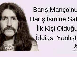Barış Manço'nun Barış ismine sahip ilk kişi olduğu iddiası yanlıştır.