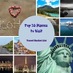 Top 10 Places to Visit – Travel Bucket List