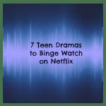 7 Teen Dramas to Binge Watch on Netflix