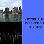 Victoria Day Weekend in Toronto 2018 May 19-21