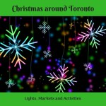 Christmas Around Toronto – Lights, Markets and Activities 2018