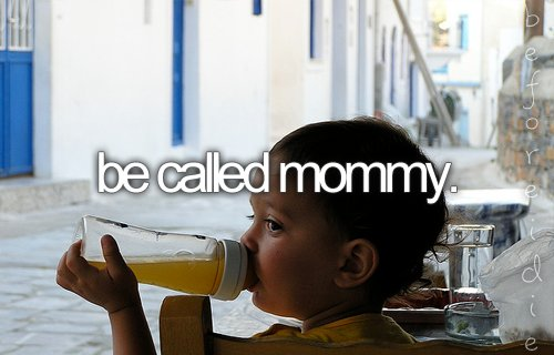 be-called-mommy-before-i-die-child-dream-inspiration-Favim.com-282860