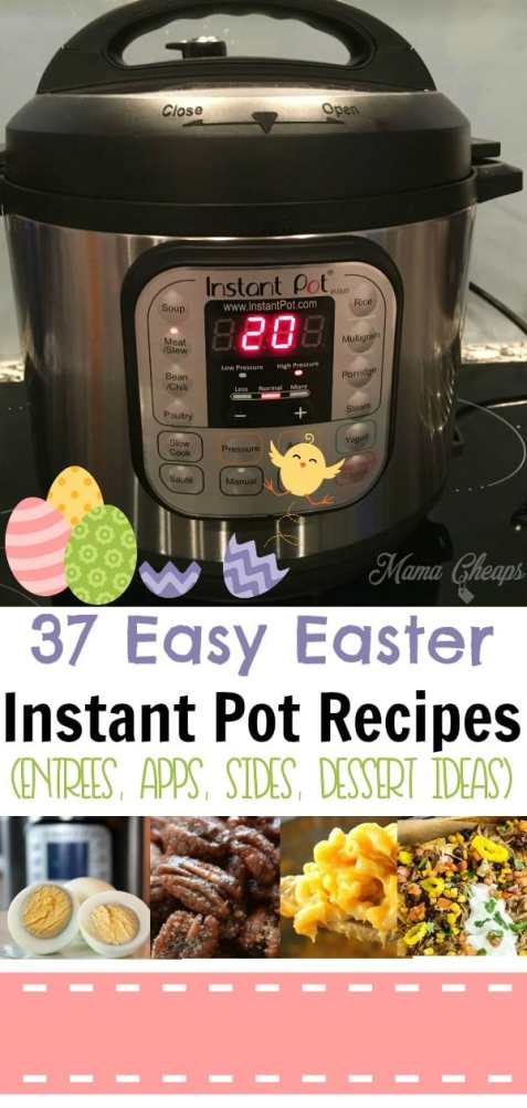 37 Easy Easter Instant Pot Recipes (Entrees, Apps, Sides, Dessert Ideas)