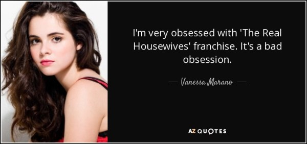 quote-i-m-very-obsessed-with-the-real-housewives-franchise-it-s-a-bad-obsession-vanessa-marano-101-84-72