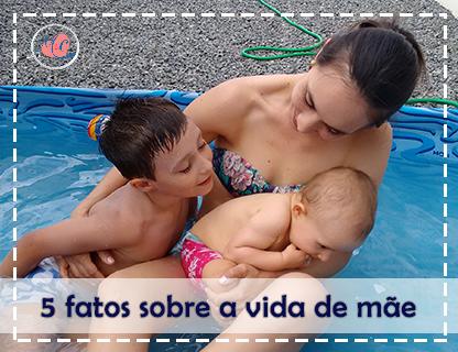 5 Fatos Sobre A Vida De Mãe