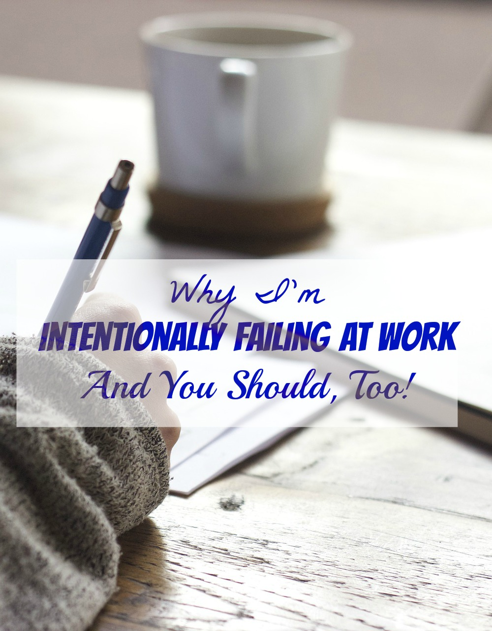 Why I'm Intentionally Failing At Work, And You Should Too