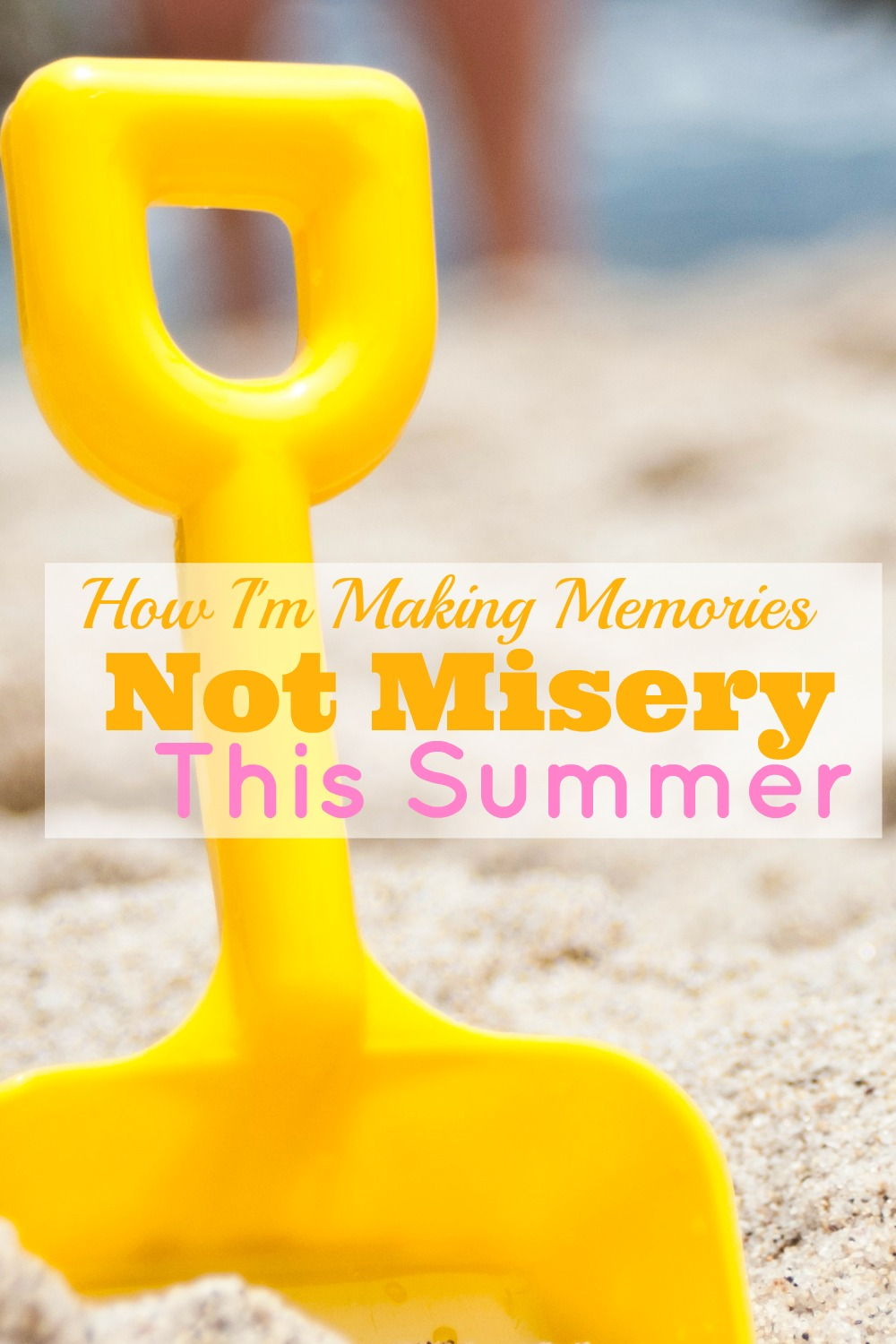How I Plan To Make Memories, Not Misery, This Summer