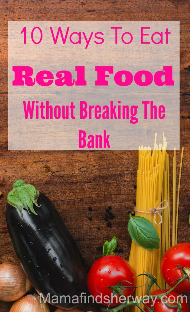 Real Food On A Budget | 10 Ways To Eat Real Food Without Breaking The Bank