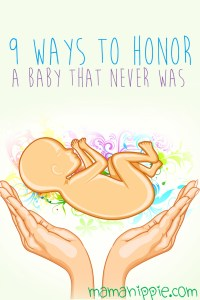Losing a child is difficult, whether it be an ectopic pregnancy, miscarriage, stillbirth or fetal abnormality. Nine ideas to honor the baby and life that never was.