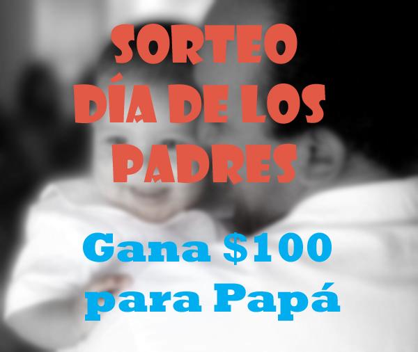 Sorteo de $100 para el Día de los Padres #DineroparaPapa