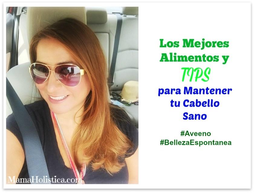 Los Mejores Alimentos y Tips para Mantener tu Cabello Sano. Sorteo #Aveeno #BellezaEspontanea #AD