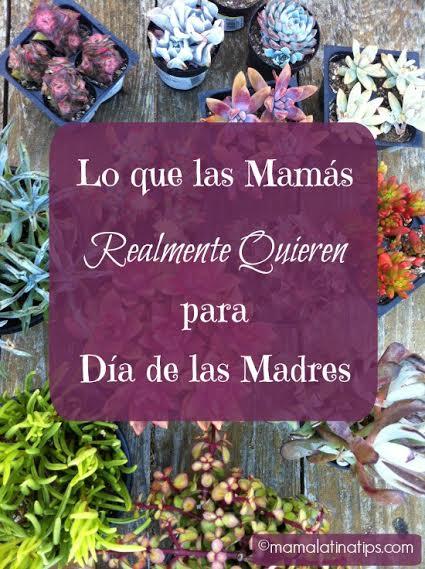 Lo que las mamás quieren en el día de las madres - mamalatinatips.com