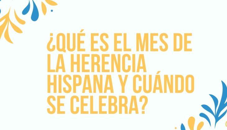 ¿Qué es el Mes de la Herencia Hispana?