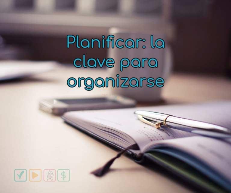 Planificar: la clave para organizarse