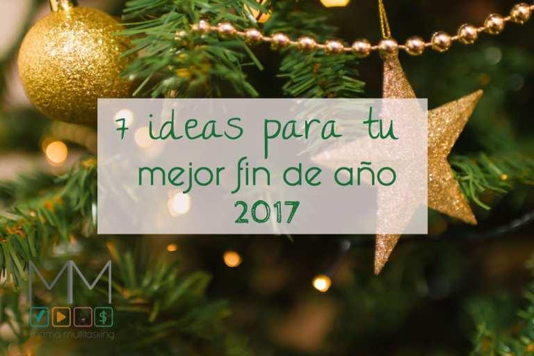 7 Ideas para tu mejor fin de año 2017