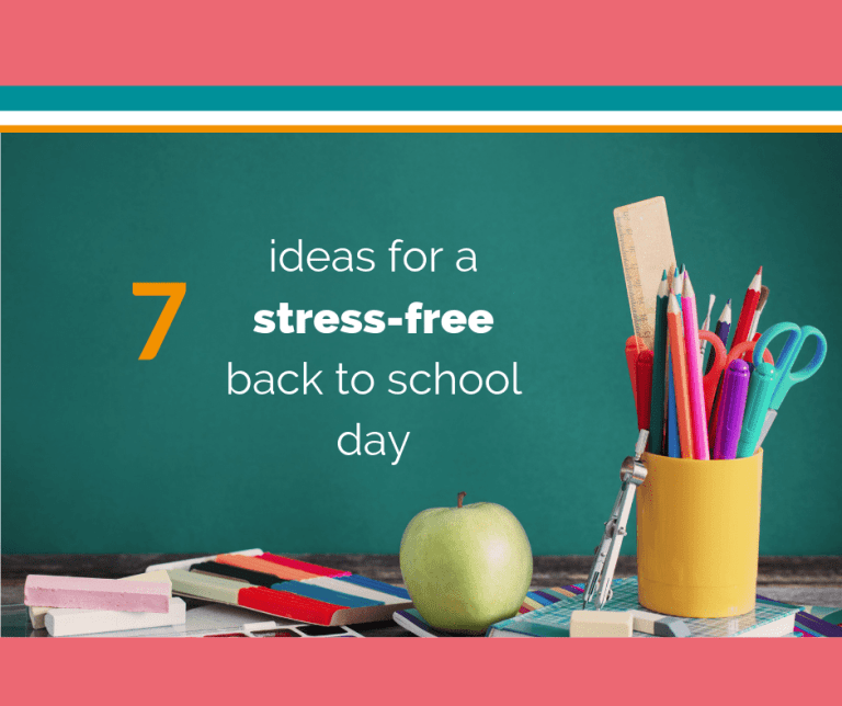 7 ideas for a stress-free back to school day