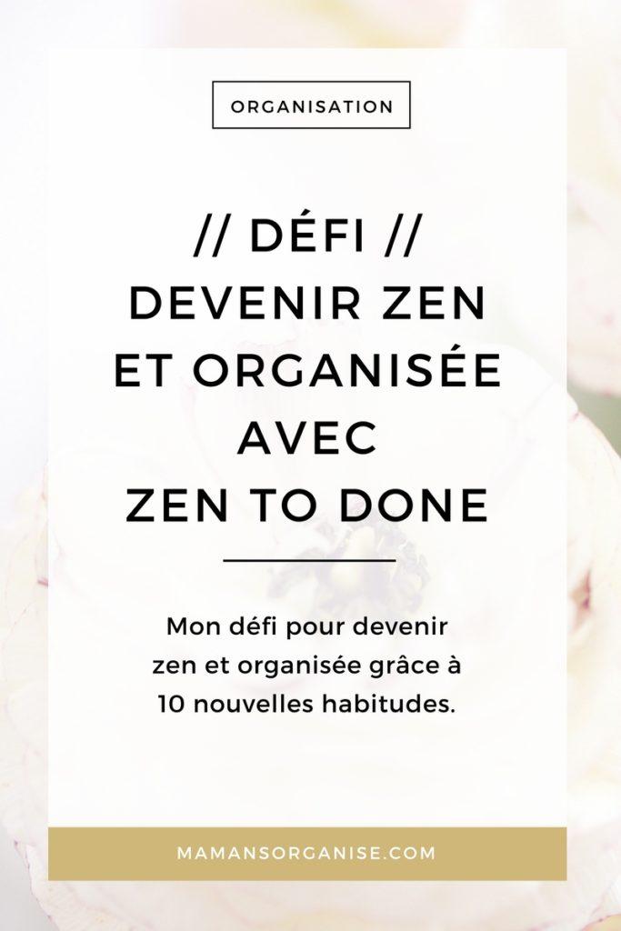 Cliquez ici pour découvrir mon challenge : Devenir zen et organisée grâce à la méthode Zen to Done (ZTD) de Leo Babauta