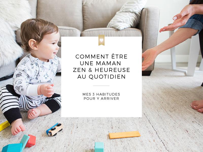 Comment être une maman zen et heureuse au quotidien, mes 3 habitudes indispensables pour y arriver