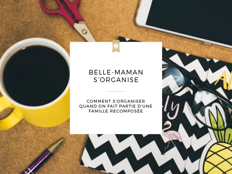 Belle-maman s'organise, comment s'organiser quand on fait partie d'une famille recomposée