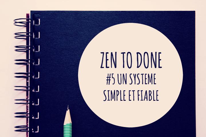 Zen To Done Habitude 5 : Un système simple et fiable