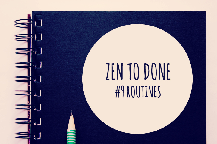 Zen To Done Habitude 9 : Les routines