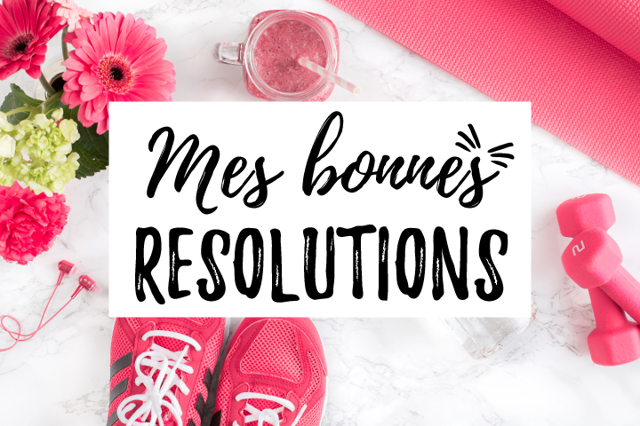 Mes bonnes résolutions et comment j'arrive à les tenir plus de 10 jours