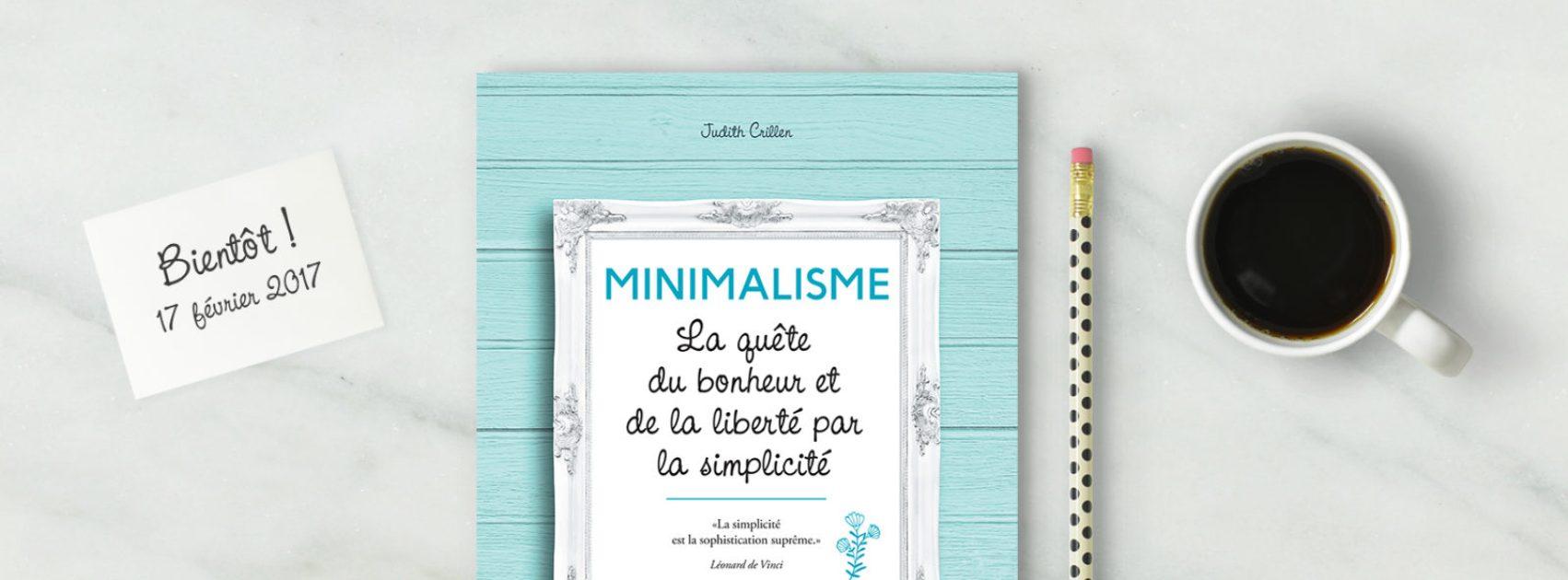 Minimalisme, la quête du bonheur et de la liberté par la simplicité, de Judith Crillen