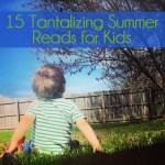 15 Tantalizing Summer Reads for Kids