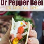 Game Day Dr Pepper Beef for Tacos and Tapas